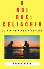 A NOI DUE: CELIACHIA. by EduardoBoschi
