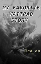 my favorite wattpad story by na_na_smile