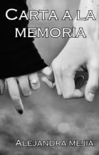 Carta a la memoria [CUENTO] by AlejaMejia4