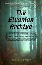 The Elvanian Archive: Lost Notes & Adventures by ndlyman93