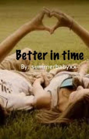 Better in Time by summerbabyxx