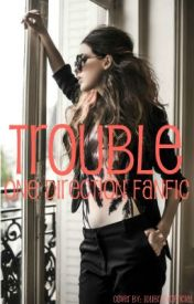Trouble {1D Fanfic} by Harry-Styles1994