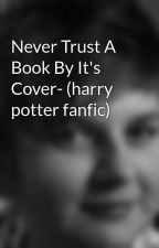 Never Trust A Book By It's Cover- (harry potter fanfic) by 12ljam