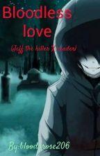 Bloodless love (Jeff the killer X reader) by bloodyrose206