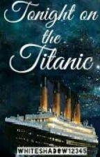 Tonight on the Titanic by WhiteShadow12345