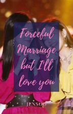 Forceful Marriage But I'll Love You || Jensoo by TurquoiseOppa