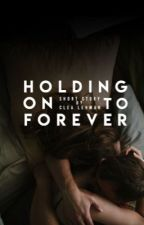 Holding On To Forever ✓  by clea-lehman