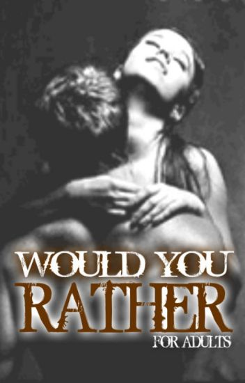 Would You Rather (For Adults)