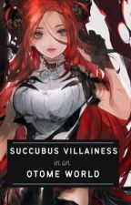 Succubus Villainess in an Otome World by sleepor