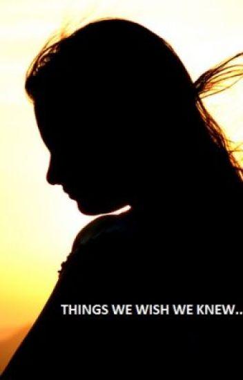 Things We Wish We Knew....