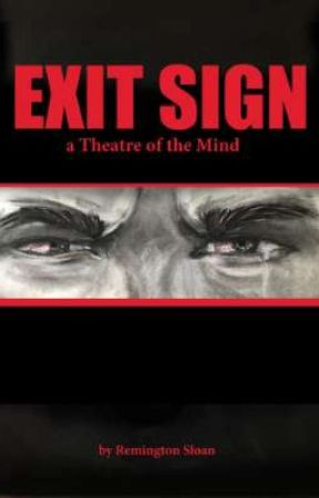 Exit Sign: a Theatre of the Mind by RemingtonSloan
