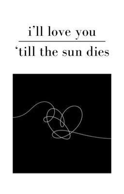 Đọc truyện i'll love you 'till the sun dies -KOOKMIN