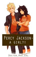 Percy Jackson- A Girl?! (A Percy Jackson Fanfiction) by absoflutelygreat