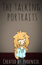 The talking portraits by 0Phoeniix0