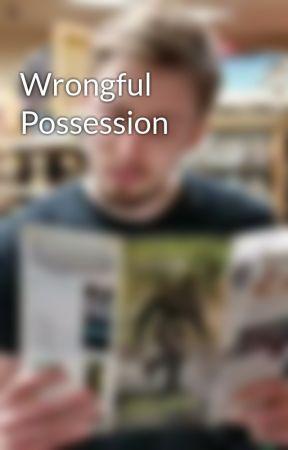 Wrongful Possession by AshtonMacaulay