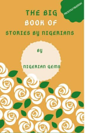 The big book of stories by Nigerians (ON HOLD) by Nigeriangems