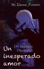 Un inesperado amor [#1 Destinos cruzados] by Danna_Fuentes