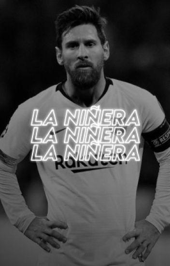 La niñera {Lionel Messi} ¡TERMINADA!