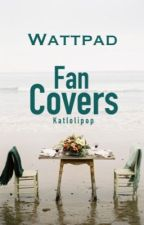 Wattpad Fan Covers by ThisIsNow_