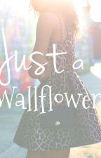 Just a Wallflower by TrishaPayne