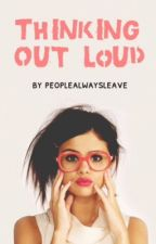 Thinking Out Loud by Peoplealwaysleave