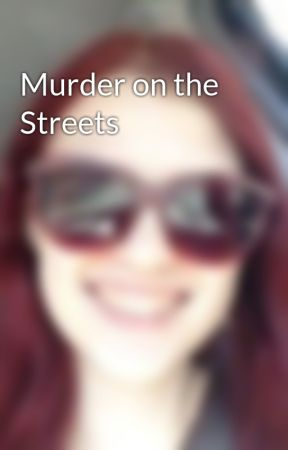 Murder on the Streets by scarlettjasmine