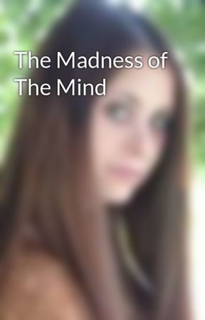 The Madness of The Mind by LittleRed42