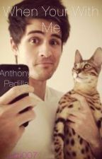 When Your With Me- Anthony Padilla {wattys2015} by lilzi007