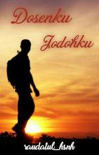 Dosen ku Jodoh ku by Raudatul_Hsnh