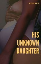 His Unknown Daughter (Discontinued)  by saucyworld_xx