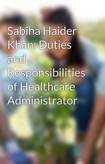 Sabiha Haider Khan: Duties and Responsibilities of Healthcare Administrator