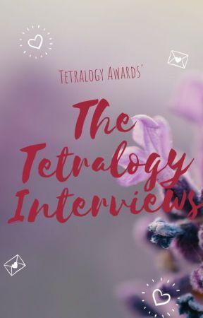 The Tetralogy Interviews by TetralogyAwards