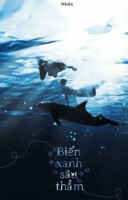 [Trans] [Khải Nguyên] Biển xanh sâu thẳm. (HOÀN)