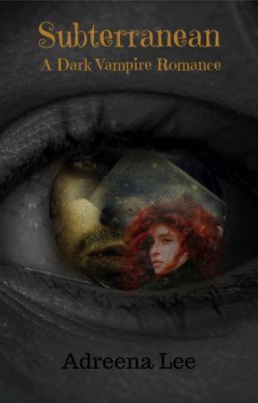 Subterranean (A Dark Vampire Romance) by adreenalee75