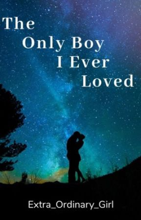 The Only Boy I Ever Loved by Extra_Ordinary_Girl