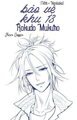 [KHR + NANBAKA] Bảo vệ khu 13, Rokudo Mukuro
