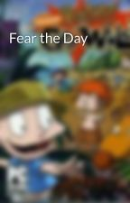Fear the Day by Rugrats1991