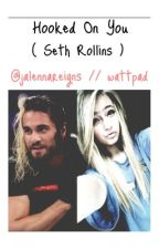 Hooked On You ( Seth Rollins ) by jalennareigns