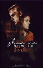 show me how to live · dramione by KahveliSiyahSayfa