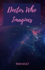 Doctor Who Imagines by RMH4567
