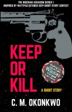 Keep Or Kill: inspired by Wattpad October 2019 Short Story Contest Entries by CMOkonkwo
