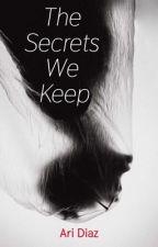 The Secrets We Keep by AriDiaz7309