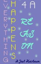 Everything Happens for a Reason (Josh Hutcherson Fan Fiction) by Htchrblbr