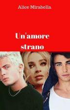 un'amore strano by AliceMirabella6