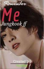 Remember Me || Jungkook ff by Gumibop