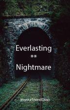 Everlasting Nightmare by imyourfriendDino
