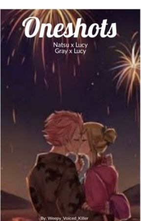 Natsu x Lucy Oneshots by Weepy_Voiced_Killer