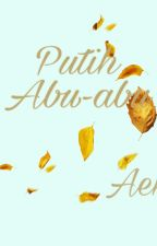 PUTIH ABU ABU by Aenyda