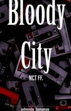 Bloody City[NCT ff.Mafia au] by Lxmxtlxss_Thxxghts