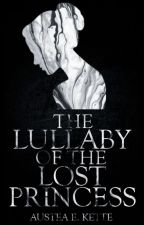 The Lullaby of the Lost Princess | ✓ by austeakette
